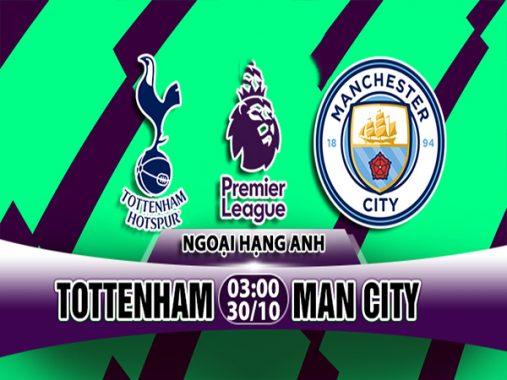 Nhận định Tottenham vs Man City