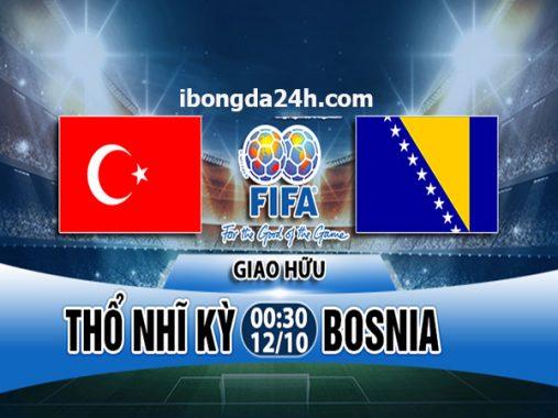 Nhận định Thổ Nhĩ Kỳ vs Bosnia