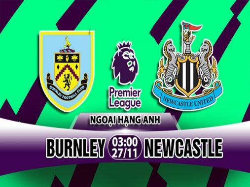 Nhận định Burnley vs Newcastle, 03h00 ngày 27/11