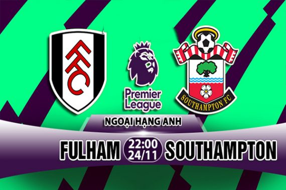Nhận định Fulham vs Southampton