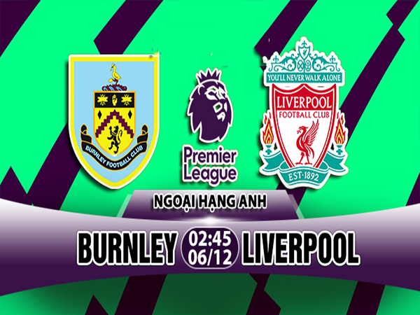 Nhận định Burnley vs Liverpool