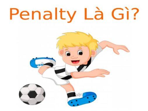 Penalty là gì? Tìm hiểu những luật Penalty cơ bản nhất