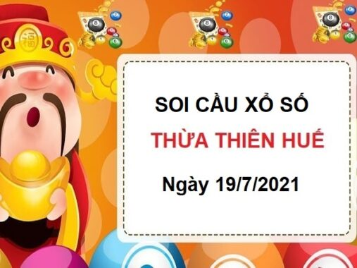 Soi cầu XSTTH ngày 19/7/2021 chốt bạch thủ lô Thừa Thiên Huế